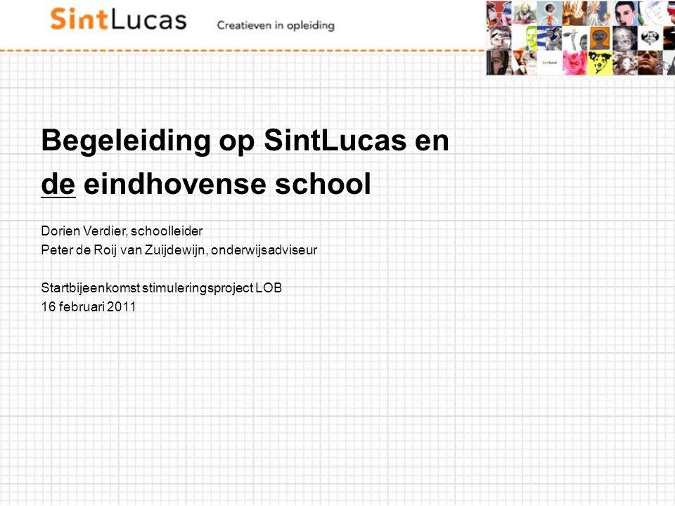 Begeleiding op SintLucas en de eindhovense school Dorien Verdier, schoolleider Peter de Roij van Zuijdewijn, onderwijsadviseur Startbijeenkomst stimul