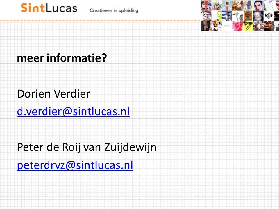 meer informatie? Dorien Verdier d.verdier@sintlucas.nl Peter de Roij van Zuijdewijn peterdrvz@sintlucas.nl