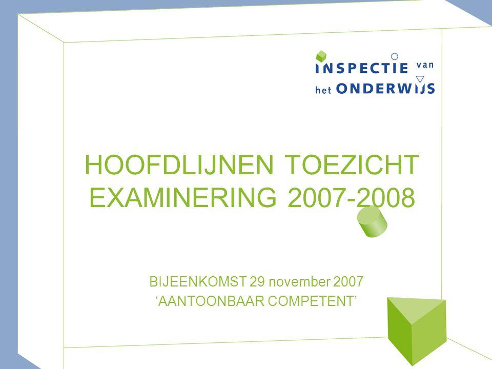 HOOFDLIJNEN TOEZICHT EXAMINERING 2007-2008 BIJEENKOMST 29 november 2007 'AANTOONBAAR COMPETENT'