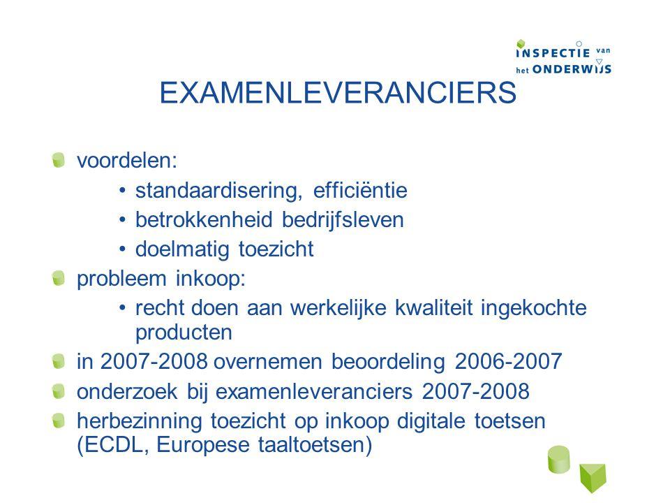 EXAMENLEVERANCIERS voordelen: standaardisering, efficiëntie betrokkenheid bedrijfsleven doelmatig toezicht probleem inkoop: recht doen aan werkelijke