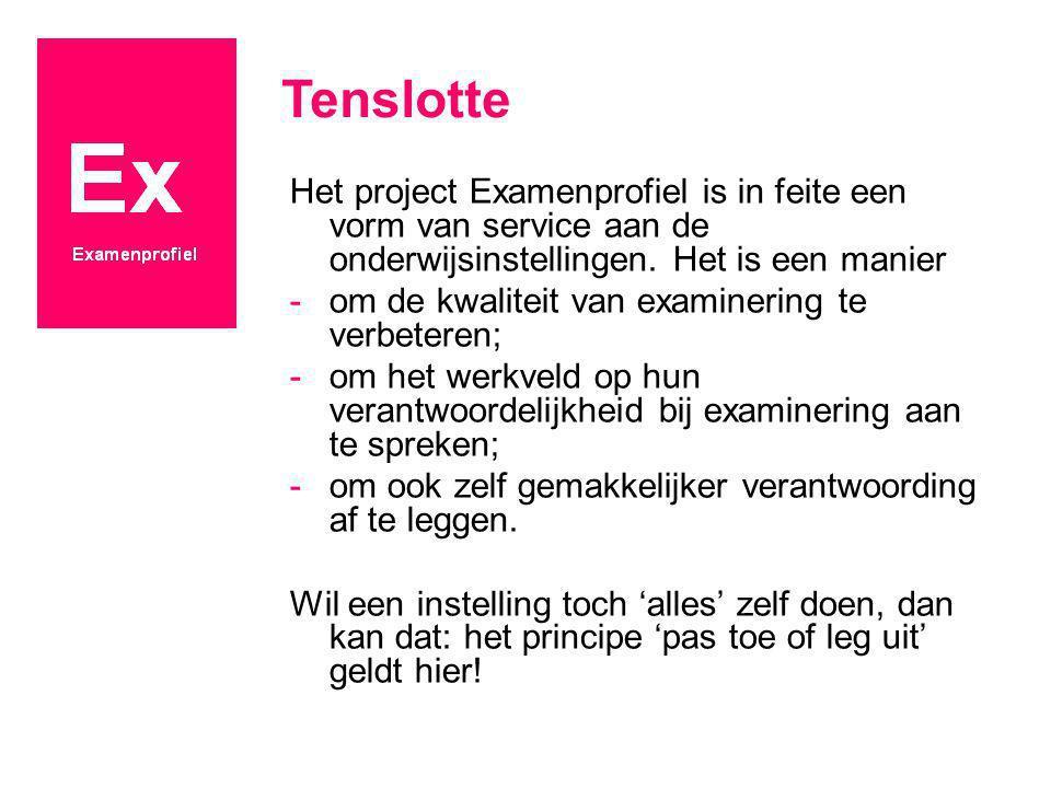 Tenslotte Het project Examenprofiel is in feite een vorm van service aan de onderwijsinstellingen. Het is een manier -om de kwaliteit van examinering