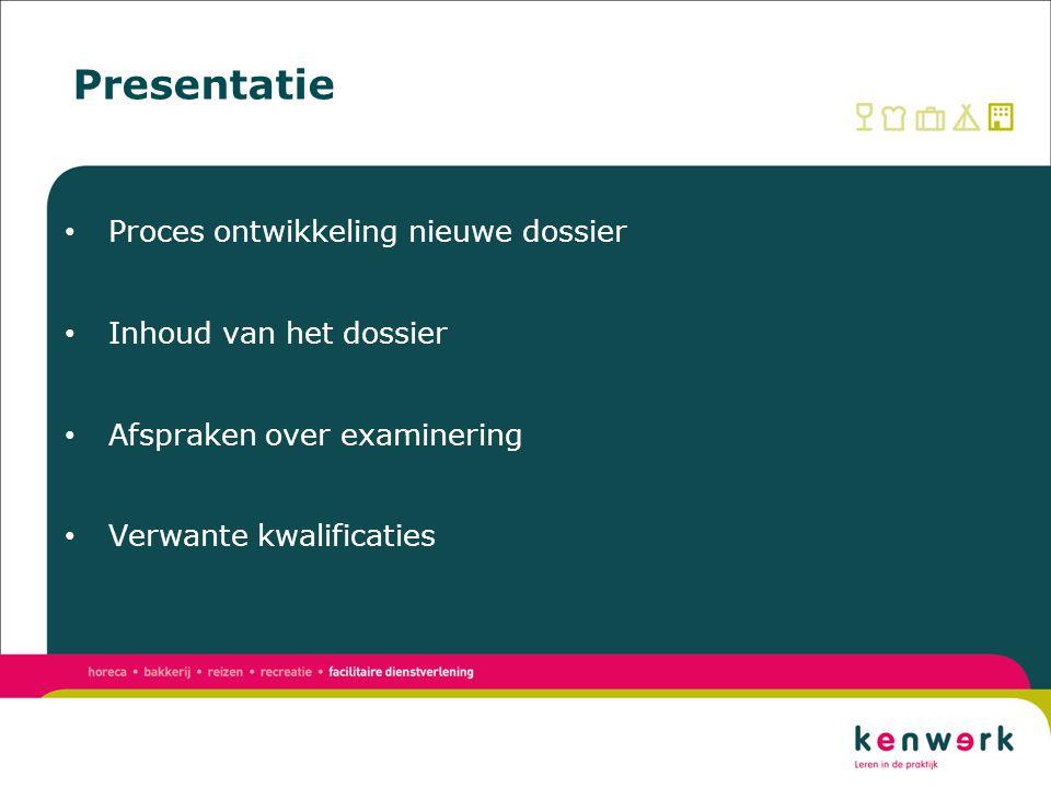 Presentatie Proces ontwikkeling nieuwe dossier Inhoud van het dossier Afspraken over examinering Verwante kwalificaties