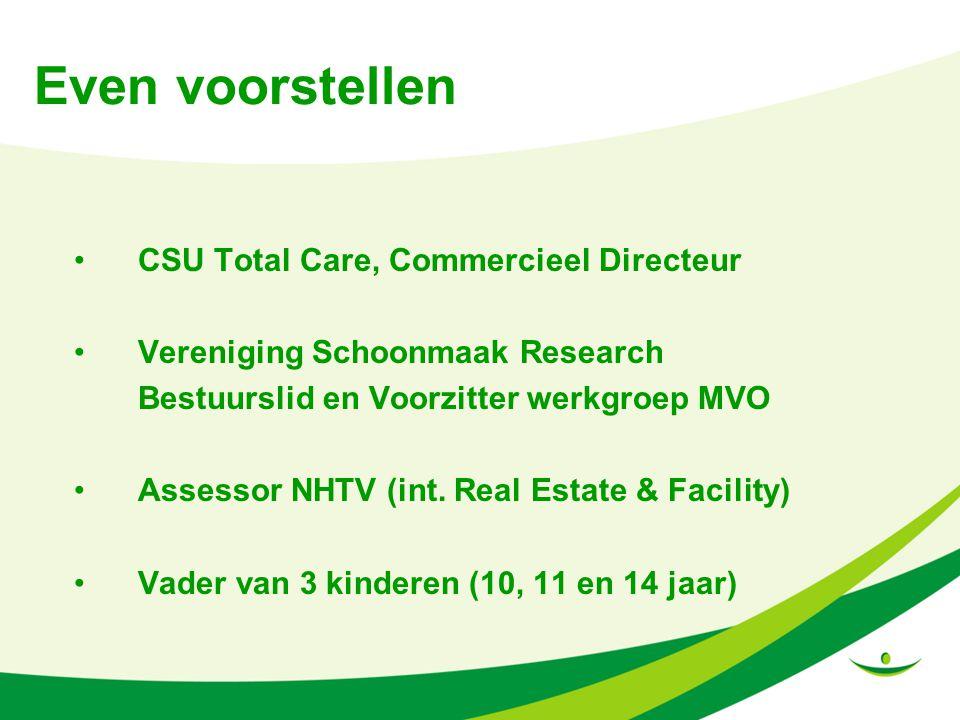 Even voorstellen CSU Total Care, Commercieel Directeur Vereniging Schoonmaak Research Bestuurslid en Voorzitter werkgroep MVO Assessor NHTV (int. Real