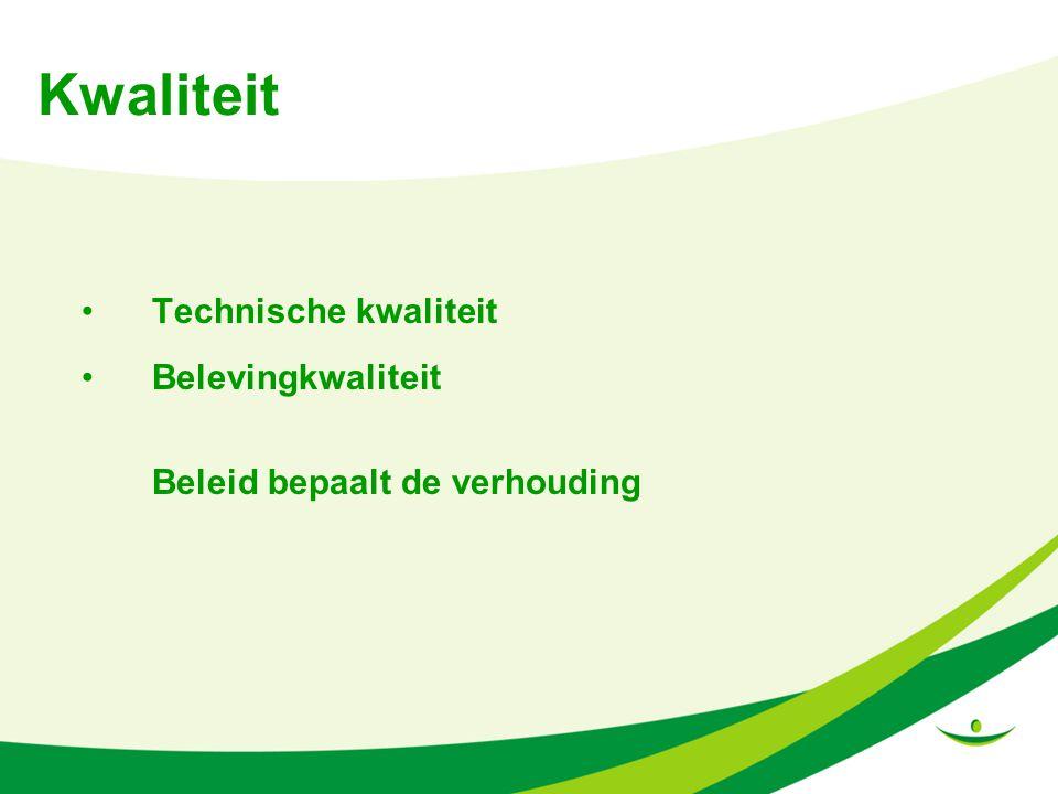 Kwaliteit Technische kwaliteit Belevingkwaliteit Beleid bepaalt de verhouding