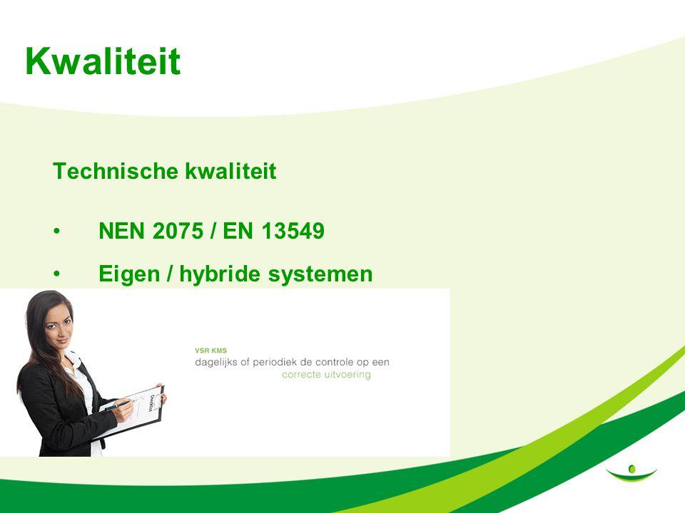 Kwaliteit Technische kwaliteit NEN 2075 / EN 13549 Eigen / hybride systemen