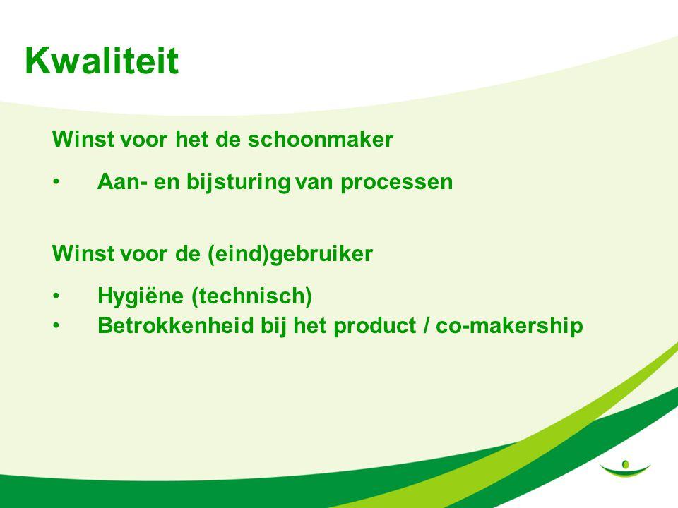 Kwaliteit Winst voor het de schoonmaker Aan- en bijsturing van processen Winst voor de (eind)gebruiker Hygiëne (technisch) Betrokkenheid bij het product / co-makership