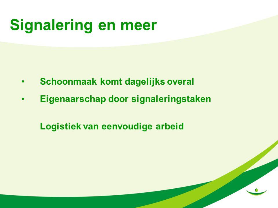 Signalering en meer Schoonmaak komt dagelijks overal Eigenaarschap door signaleringstaken Logistiek van eenvoudige arbeid