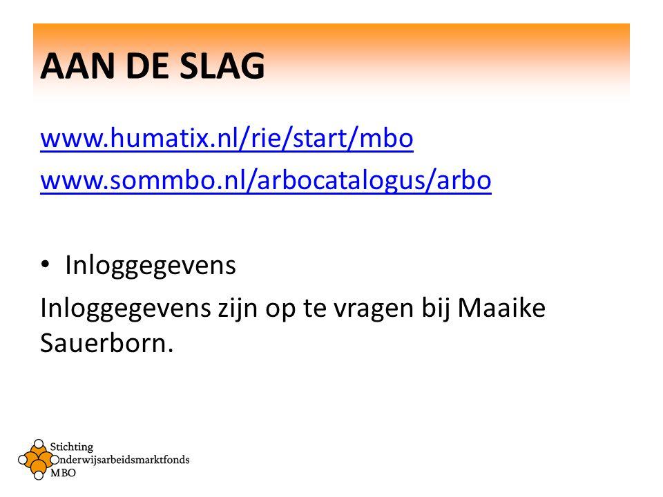 AAN DE SLAG www.humatix.nl/rie/start/mbo www.sommbo.nl/arbocatalogus/arbo Inloggegevens Inloggegevens zijn op te vragen bij Maaike Sauerborn.
