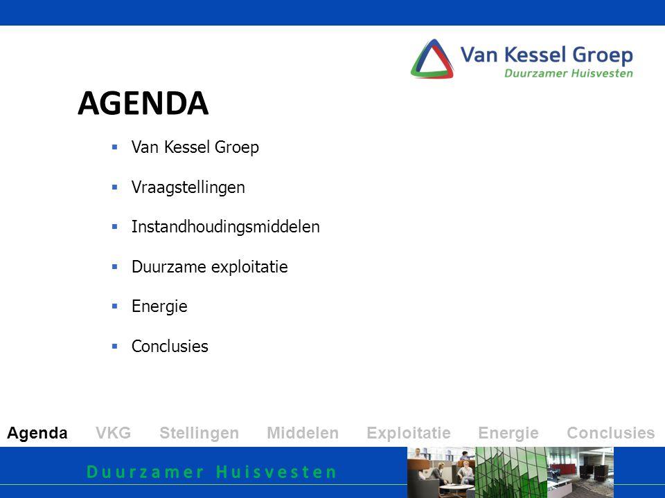  Van Kessel Groep  Vraagstellingen  Instandhoudingsmiddelen  Duurzame exploitatie  Energie  Conclusies AGENDA Agenda VKG Stellingen Middelen Exploitatie Energie Conclusies