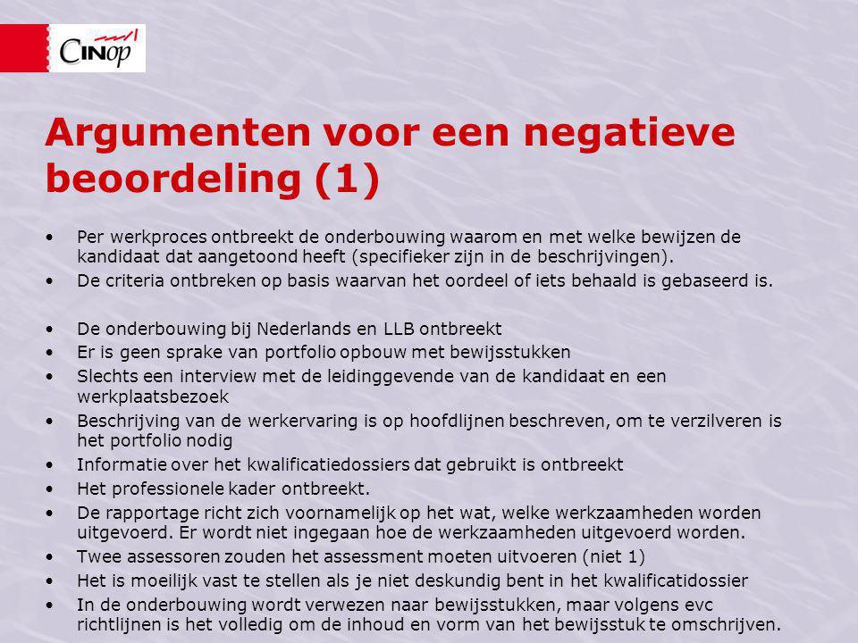 Argumenten voor een negatieve beoordeling (1) Per werkproces ontbreekt de onderbouwing waarom en met welke bewijzen de kandidaat dat aangetoond heeft (specifieker zijn in de beschrijvingen).