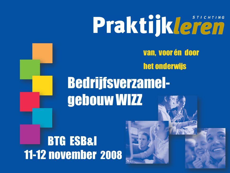 van, voor én door het onderwijs Bedrijfsverzamel- gebouw WIZZ BTG ESB&I 11-12 november 2008