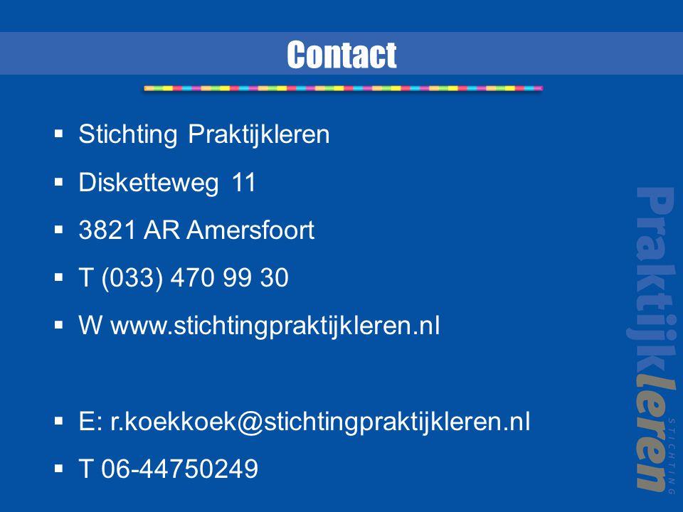 Contact  Stichting Praktijkleren  Disketteweg 11  3821 AR Amersfoort  T (033) 470 99 30  W www.stichtingpraktijkleren.nl  E: r.koekkoek@stichtin