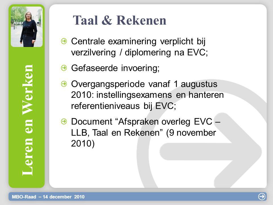 MBO-Raad – 14 december 2010 Leren en Werken Taal & Rekenen Centrale examinering verplicht bij verzilvering / diplomering na EVC; Gefaseerde invoering;