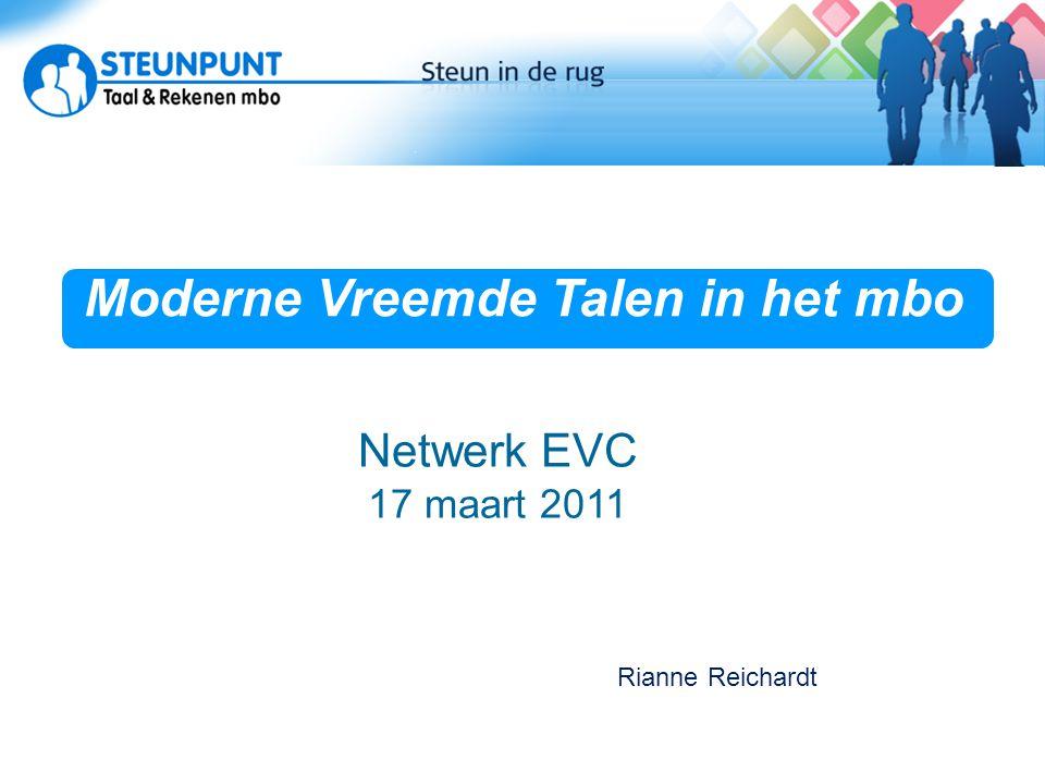Moderne Vreemde Talen in het mbo Actuele ontwikkelingen Netwerk EVC 17 maart 2011 Rianne Reichardt