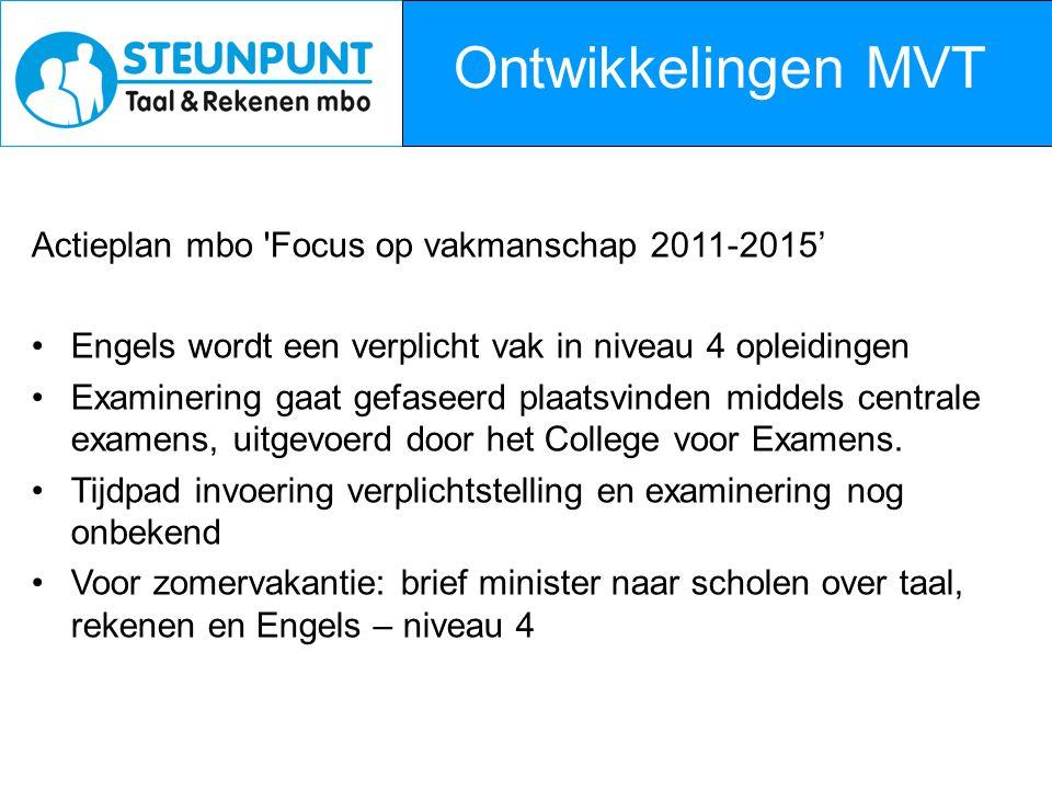 Ontwikkelingen MVT Actieplan mbo Focus op vakmanschap 2011-2015' Engels wordt een verplicht vak in niveau 4 opleidingen Examinering gaat gefaseerd plaatsvinden middels centrale examens, uitgevoerd door het College voor Examens.
