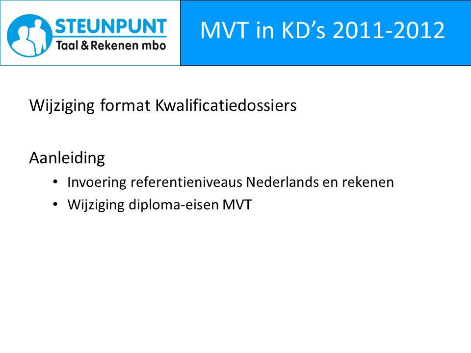 MVT in KD's 2011-2012 Wijziging format Kwalificatiedossiers Aanleiding Invoering referentieniveaus Nederlands en rekenen Wijziging diploma-eisen MVT