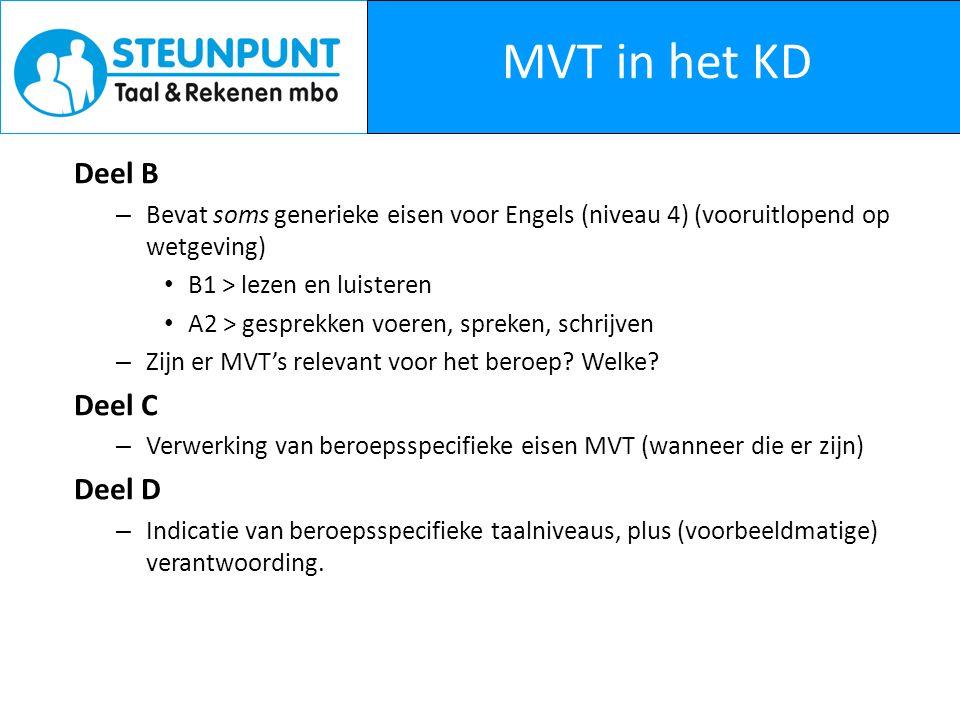 MVT in het KD Deel B – Bevat soms generieke eisen voor Engels (niveau 4) (vooruitlopend op wetgeving) B1 > lezen en luisteren A2 > gesprekken voeren, spreken, schrijven – Zijn er MVT's relevant voor het beroep.