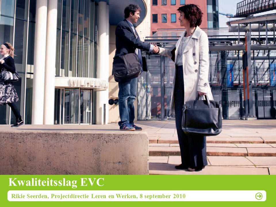Kwaliteitsslag EVC Rikie Seerden, Projectdirectie Leren en Werken, 8 september 2010