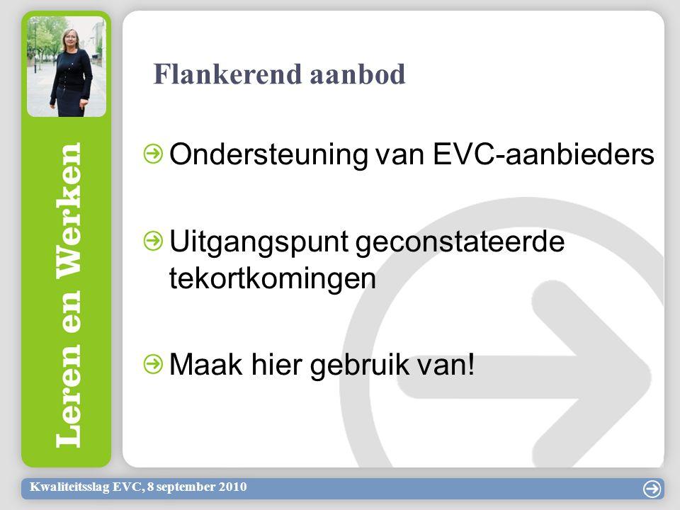 Kwaliteitsslag EVC, 8 september 2010 Flankerend aanbod Ondersteuning van EVC-aanbieders Uitgangspunt geconstateerde tekortkomingen Maak hier gebruik van!