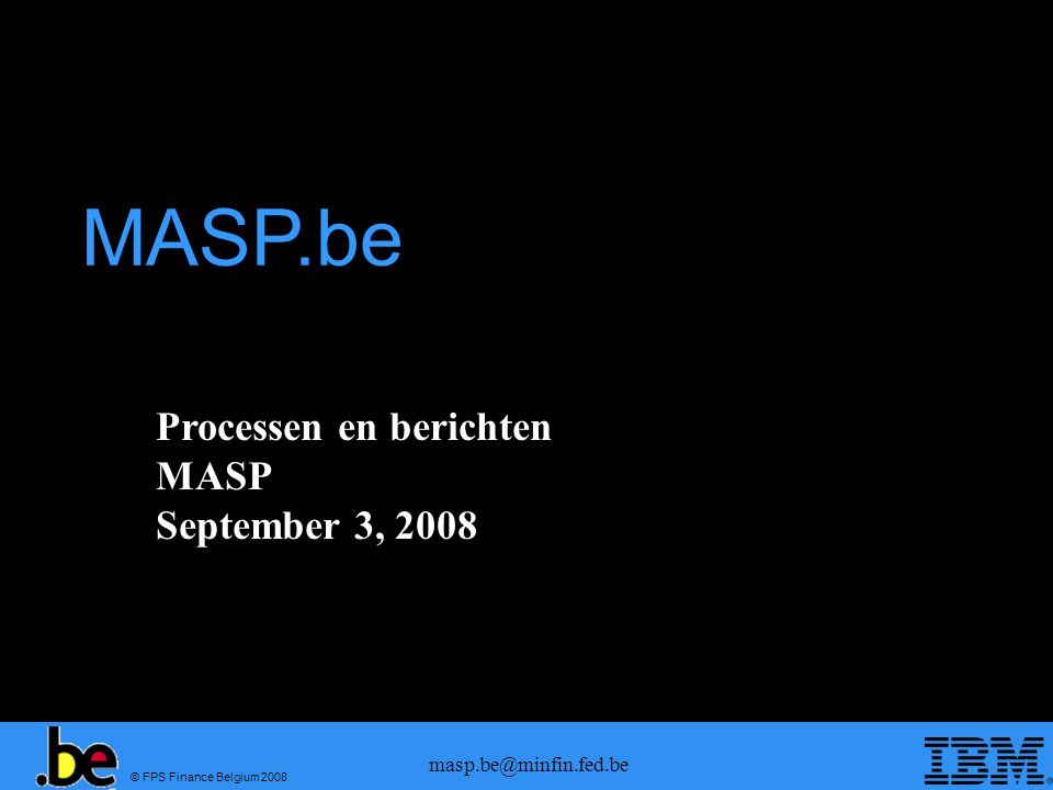 © FPS Finance Belgium 2008 masp.be@minfin.fed.be Arrival berichten Msg Taxud IDMessage Support in MASP IE347FHL/FFM IE348FMA IE349FNA IE344FHL/FFM IE345FMA IE346FNA IE361FSU TGC IE322FSU DIS IE330FSU CCD IE329???.