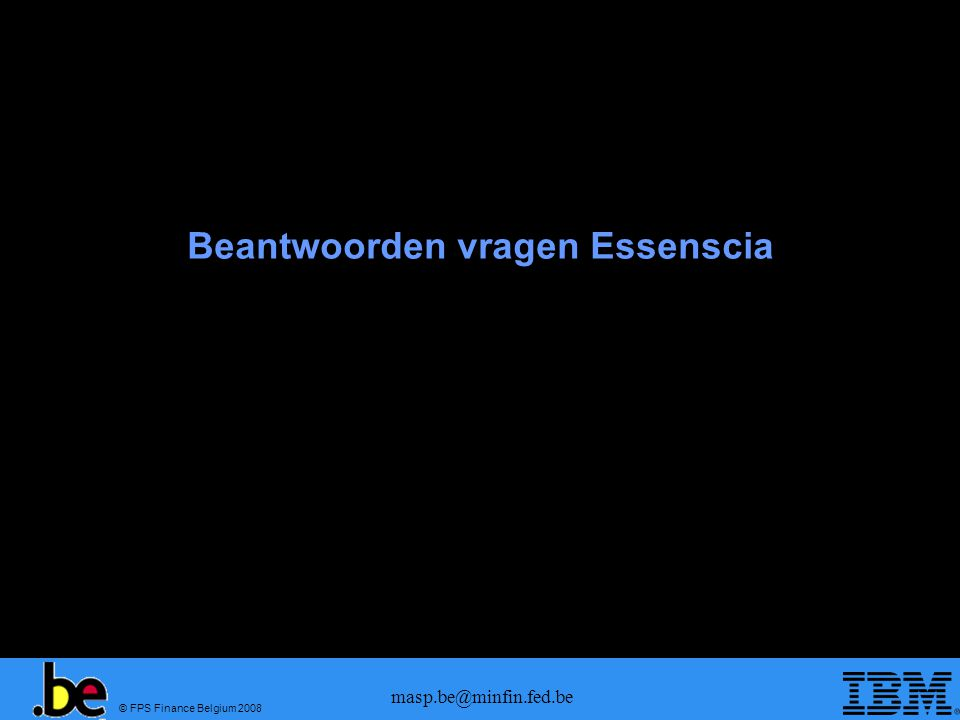 © FPS Finance Belgium 2008 masp.be@minfin.fed.be Beantwoorden vragen Essenscia