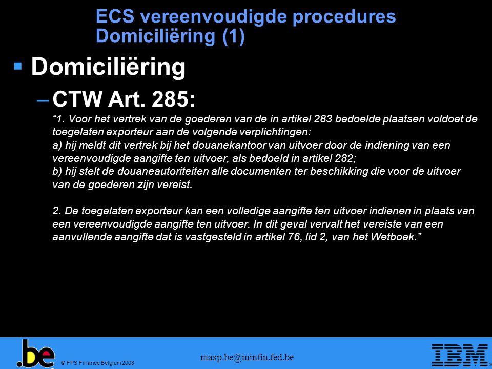 © FPS Finance Belgium 2008 masp.be@minfin.fed.be ECS vereenvoudigde procedures Domiciliëring (1)  Domiciliëring –CTW Art.