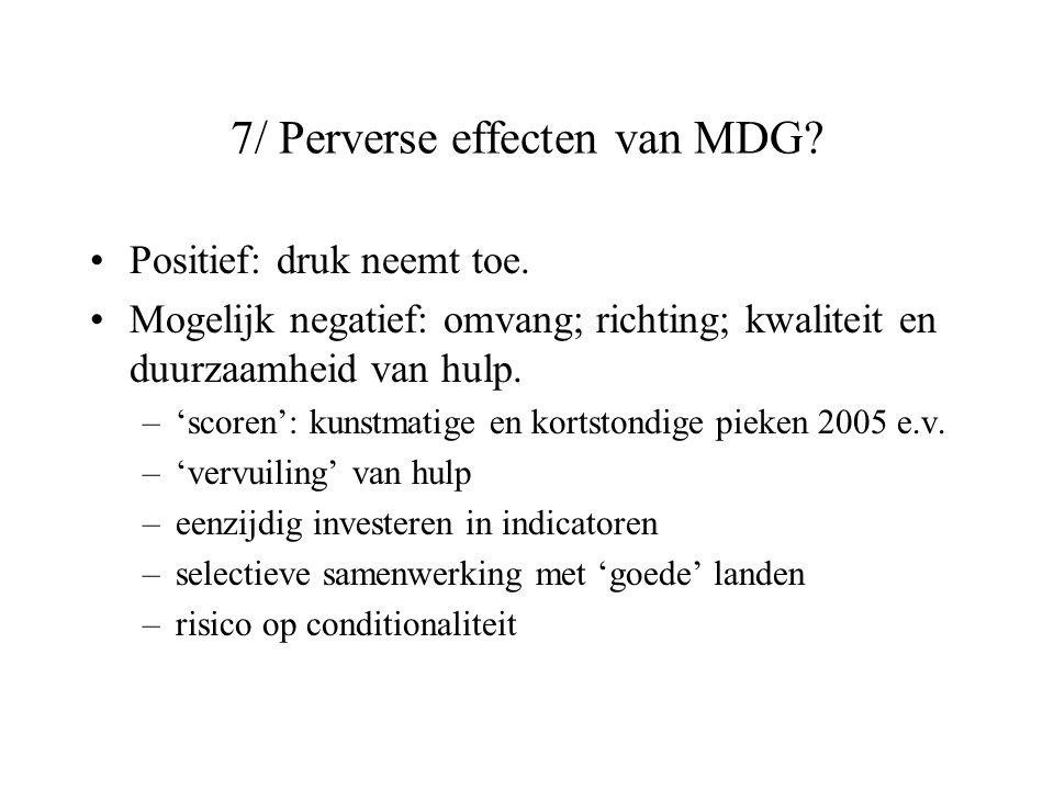 7/ Perverse effecten van MDG? Positief: druk neemt toe. Mogelijk negatief: omvang; richting; kwaliteit en duurzaamheid van hulp. –'scoren': kunstmatig
