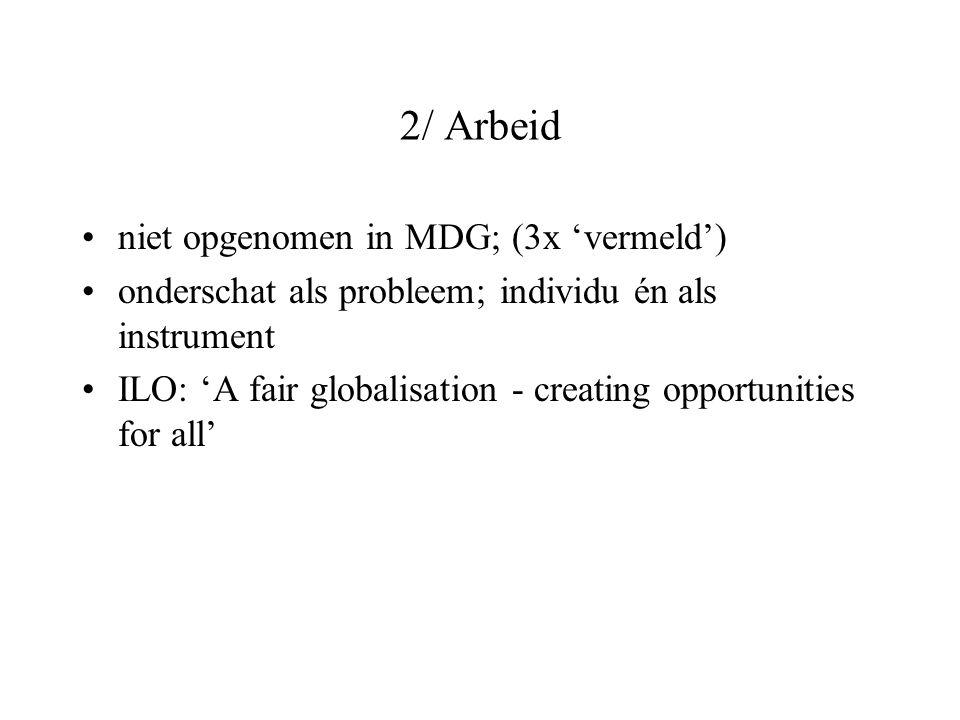 2/ Arbeid niet opgenomen in MDG; (3x 'vermeld') onderschat als probleem; individu én als instrument ILO: 'A fair globalisation - creating opportunitie