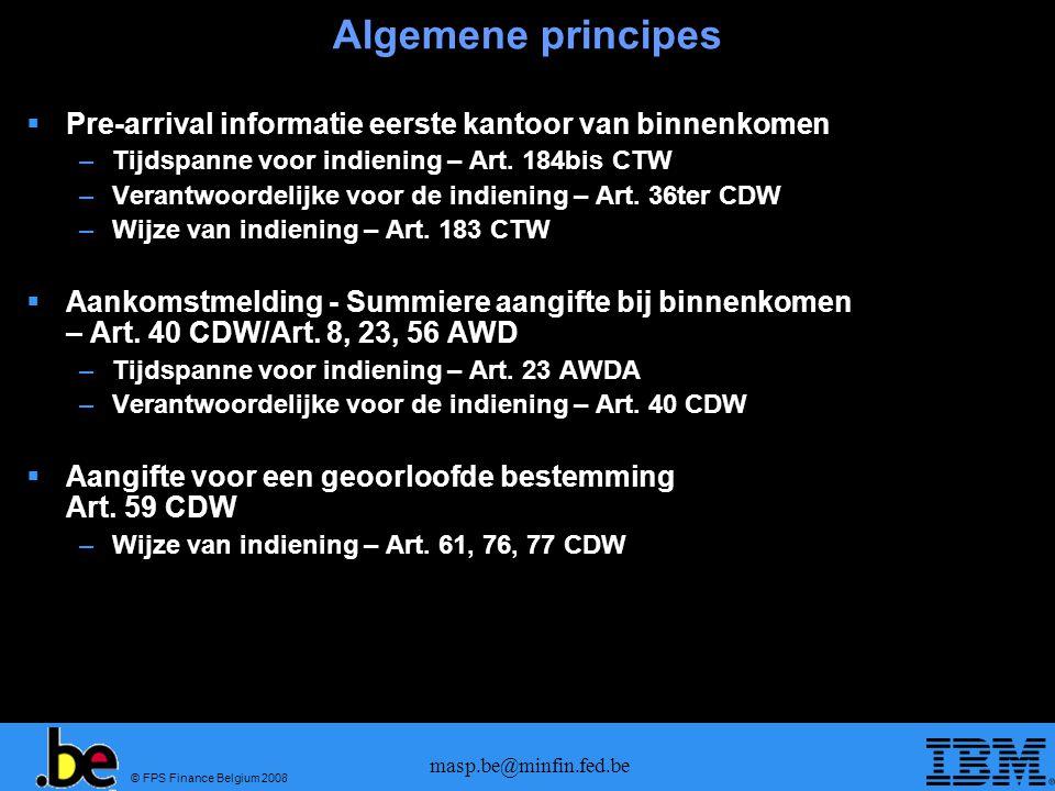 © FPS Finance Belgium 2008 masp.be@minfin.fed.be Algemene principes  Pre-arrival informatie eerste kantoor van binnenkomen –Tijdspanne voor indiening – Art.