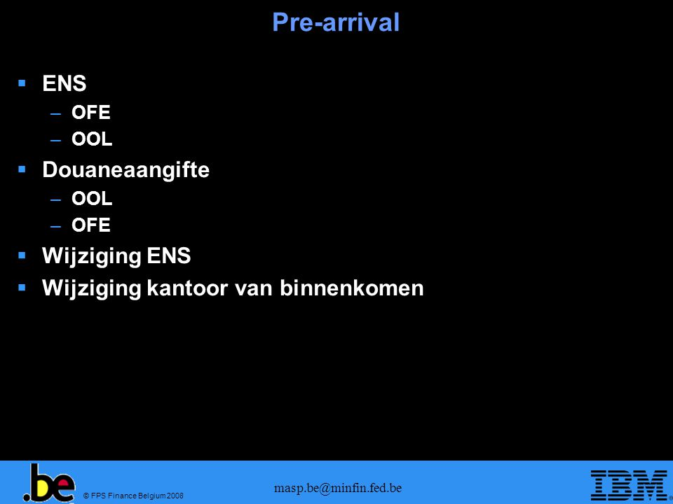 © FPS Finance Belgium 2008 masp.be@minfin.fed.be Pre-arrival informatie: ENS at OFE