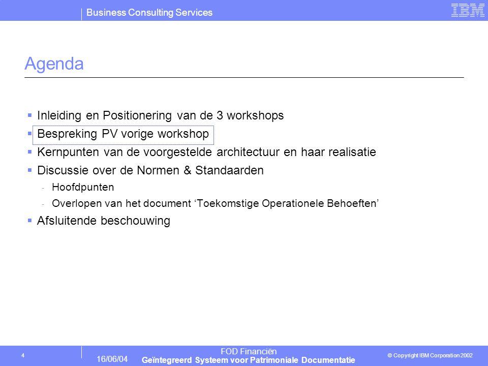 Business Consulting Services © Copyright IBM Corporation 2002 FOD Financiën Geïntegreerd Systeem voor Patrimoniale Documentatie 16/06/04 15 Standaarden ivm Organisatie van de Ontwikkeling  Welke van deze gebieden zal afgedekt worden door de RFP voor modelleringstools .