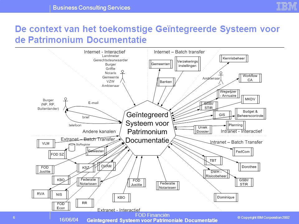 Business Consulting Services © Copyright IBM Corporation 2002 FOD Financiën Geïntegreerd Systeem voor Patrimoniale Documentatie 16/06/04 17 Standaarden ivm de overdracht naar Productie  Voorstel om een 'Handboek voor Operaties' op te bouwen dat de volgende onderwerpen behandelt: - de run-time omgeving (welke componenten maken deel uit van het systeem en welke zijn hun onderlinge afhankelijkheden) - de run-time configuratie (hoe worden de verschillende componenten in de run-time omgeving geconfigureerd) - welke zijn de acties die als onderdeel van het beheer van de applicatie in productie moeten genomen worden (normale operaties en in het geval van faling) - hoe kunnen de verschillende componenten van de omgeving gemonitored worden en hoe kan er ingegrepen worden in het geval van problemen - welke operaties moeten uitgevoerd worden om het systeem goed in productie te laten draaien (housekeeping) - van welke bestanden moeten er met welke frequentie backups genomen worden - welke bestanden moeten met welke frequentie gearchiveerd worden - hoe wordt het systeem gestart (welke componenten in welke volgorde) - hoe wordt het systeem gestopt (welke componenten in welke volgorde) - welke specifieke acties moeten er genomen worden na faling van een van de componenten