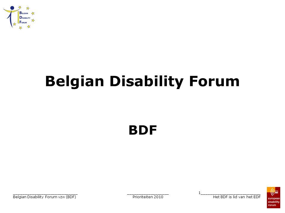 __________________ Prioriteiten 2010 1__________________________ Het BDF is lid van het EDF ____________________________ Belgian Disability Forum vzw
