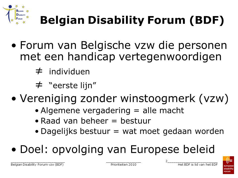 __________________ Prioriteiten 2010 2__________________________ Het BDF is lid van het EDF ____________________________ Belgian Disability Forum vzw