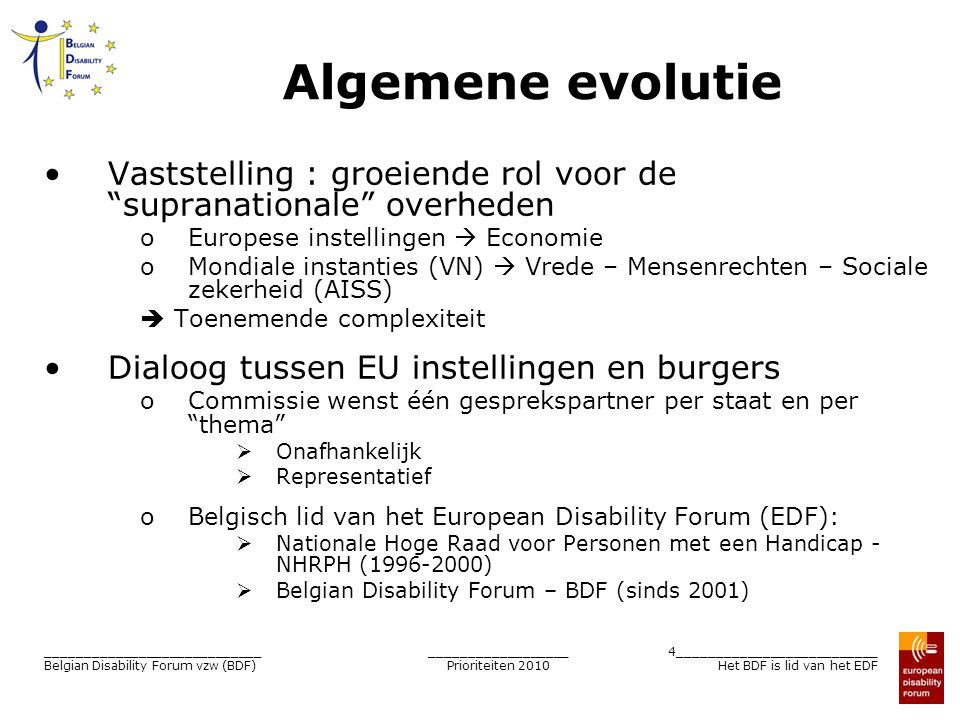 __________________ Prioriteiten 2010 4__________________________ Het BDF is lid van het EDF ____________________________ Belgian Disability Forum vzw