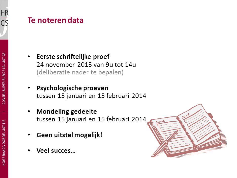 Te noteren data Eerste schriftelijke proef 24 november 2013 van 9u tot 14u (deliberatie nader te bepalen) Psychologische proeven tussen 15 januari en