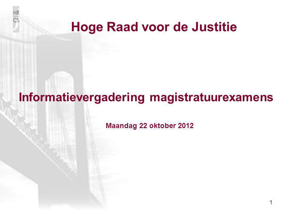 1 Informatievergadering magistratuurexamens Hoge Raad voor de Justitie Maandag 22 oktober 2012