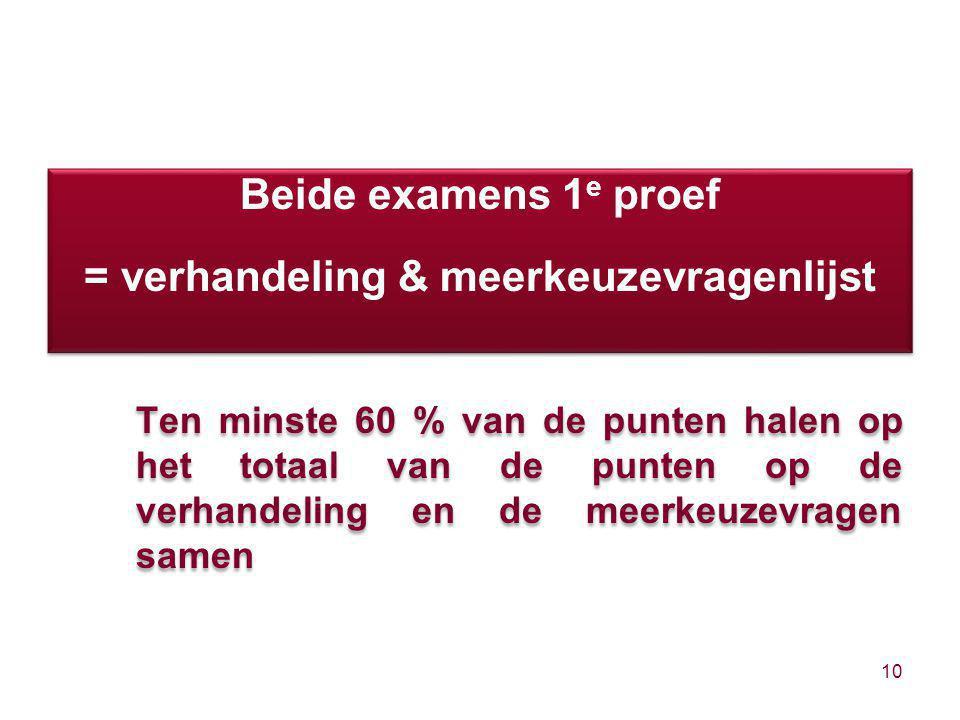 Beide examens 1 e proef = verhandeling & meerkeuzevragenlijst Ten minste 60 % van de punten halen op het totaal van de punten op de verhandeling en de