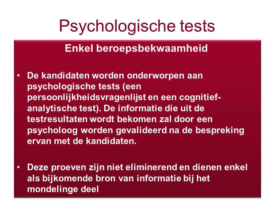 Psychologische tests Enkel beroepsbekwaamheid De kandidaten worden onderworpen aan psychologische tests (een persoonlijkheidsvragenlijst en een cognit