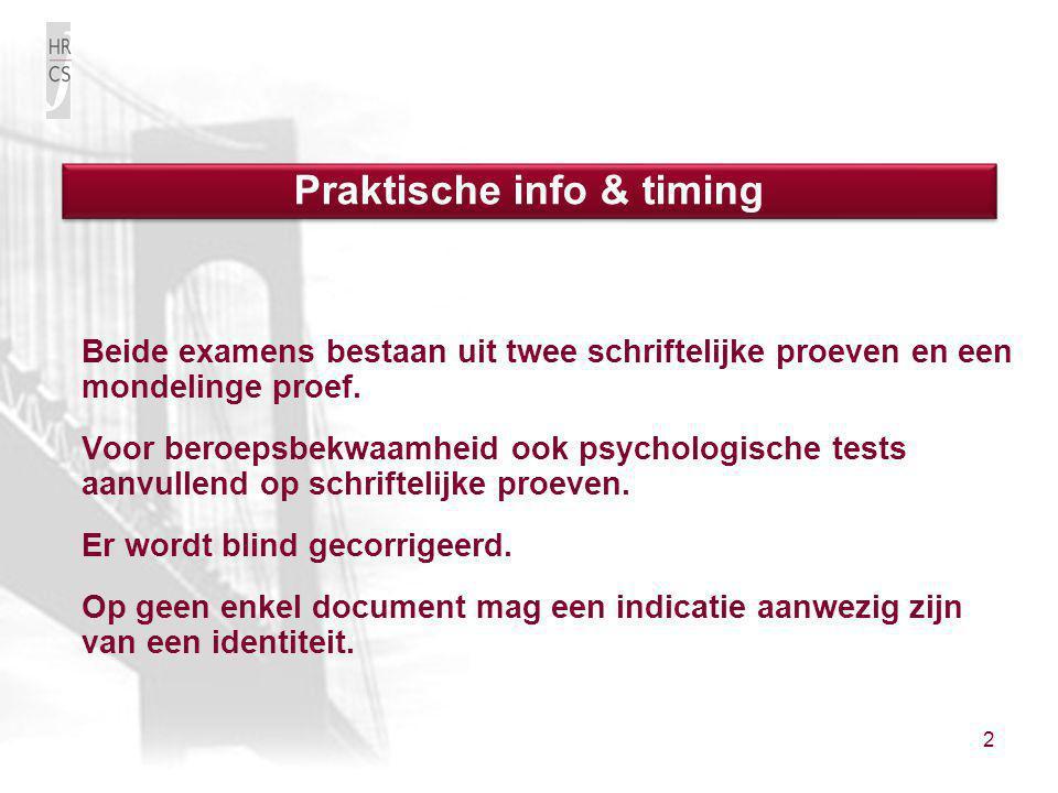 2 Beide examens bestaan uit twee schriftelijke proeven en een mondelinge proef. Voor beroepsbekwaamheid ook psychologische tests aanvullend op schrift