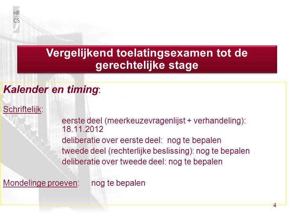 4 Kalender en timing : Schriftelijk: eerste deel (meerkeuzevragenlijst + verhandeling): 18.11.2012 deliberatie over eerste deel: nog te bepalen tweede
