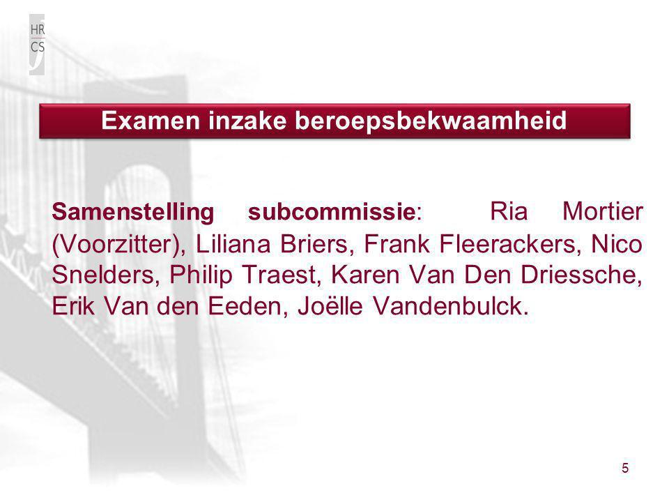 5 Samenstelling subcommissie: Ria Mortier (Voorzitter), Liliana Briers, Frank Fleerackers, Nico Snelders, Philip Traest, Karen Van Den Driessche, Erik