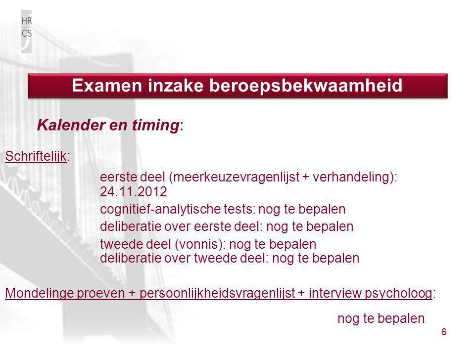 6 Kalender en timing: Schriftelijk: eerste deel (meerkeuzevragenlijst + verhandeling): 24.11.2012 cognitief-analytische tests: nog te bepalen delibera