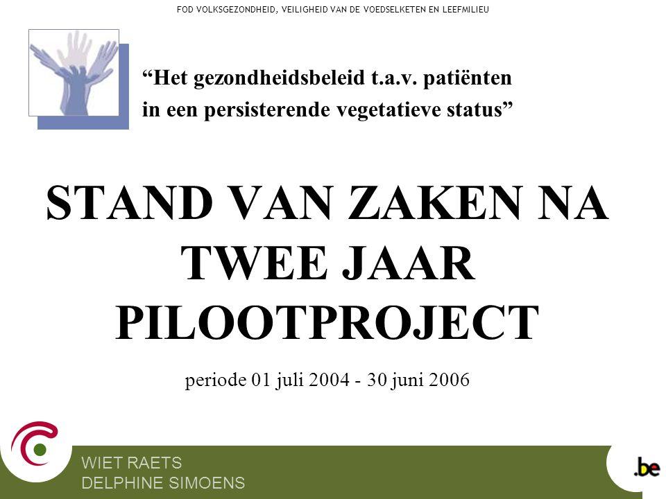 """""""Het gezondheidsbeleid t.a.v. patiënten in een persisterende vegetatieve status"""" STAND VAN ZAKEN NA TWEE JAAR PILOOTPROJECT periode 01 juli 2004 - 30"""