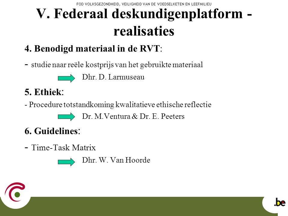 V. Federaal deskundigenplatform - realisaties 4. Benodigd materiaal in de RVT: - studie naar reële kostprijs van het gebruikte materiaal Dhr. D. Larmu