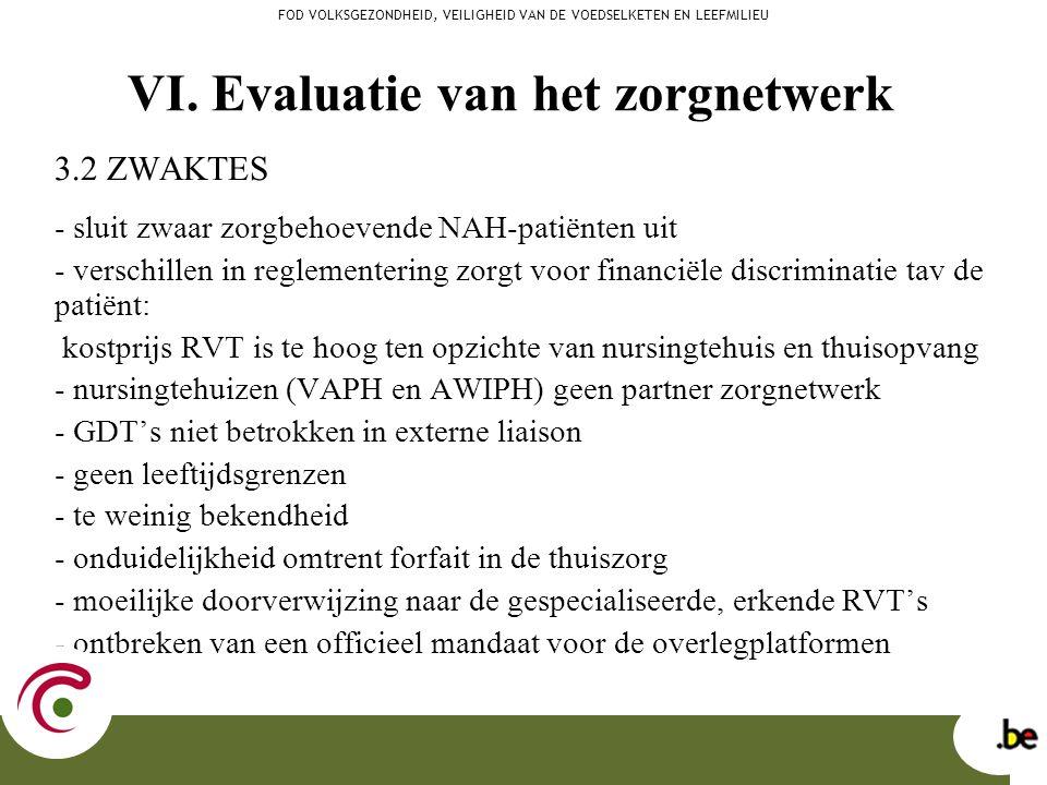 3.2 ZWAKTES - sluit zwaar zorgbehoevende NAH-patiënten uit - verschillen in reglementering zorgt voor financiële discriminatie tav de patiënt: kostpri