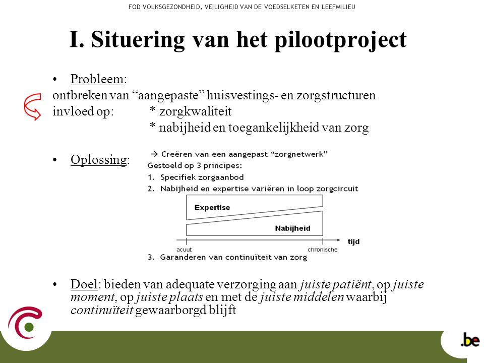 """I. Situering van het pilootproject Probleem: ontbreken van """"aangepaste"""" huisvestings- en zorgstructuren invloed op: * zorgkwaliteit * nabijheid en toe"""