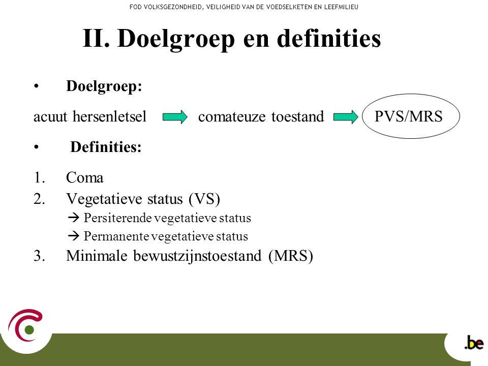 II. Doelgroep en definities Doelgroep: acuut hersenletsel comateuze toestand PVS/MRS Definities: 1.Coma 2.Vegetatieve status (VS)  Persiterende veget