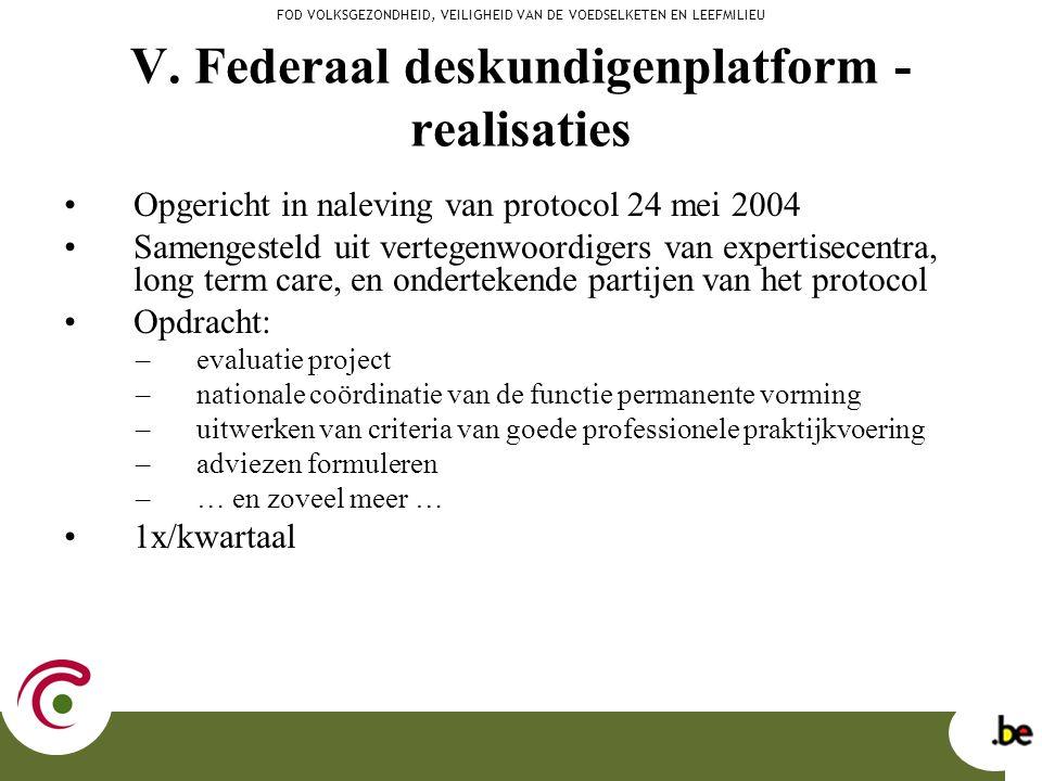 V. Federaal deskundigenplatform - realisaties Opgericht in naleving van protocol 24 mei 2004 Samengesteld uit vertegenwoordigers van expertisecentra,