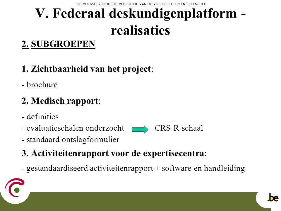 V. Federaal deskundigenplatform - realisaties 2. SUBGROEPEN 1. Zichtbaarheid van het project: - brochure 2. Medisch rapport: - definities - evaluaties